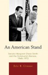 An American Stand: Senator Margaret Chase Smith and the Communist Menace, 1948-1972 - Eric R. Crouse