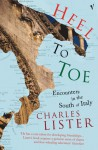 Heel To Toe: Encounters in the South of Italy - Charles Lister