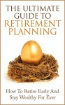 Retirement Planning: The Ultimate Guide to Retirement Planning - Retire Early And Stay Wealthy For Ever - James Scott