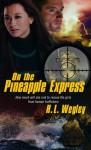 On the Pineapple Express - H.L. Wegley