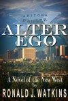 Alter Ego: A Novel of the New West - Ronald Watkins