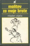 Molitev za moje brate - Mladen Oljača, Branko Gradišnik, Aleš Debeljak