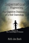 Cosmology of Atheism (Vol. 6 of Supernatural Hypocrisy: The Cognitive Dissonance of a God Cosmology) - Kelli Jae Baeli