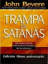 La Trampa de Satanas: Viva Libre de La Mortal Artimana de La Ofensa - John Bevere