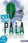 Pala - Das Spiel beginnt. XL Leseprobe (Braingame-Trilogie) - Marcel van Driel, David B. Hauptmann, Kristina Kreuzer