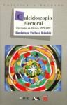 Caleidoscopio Electoral. Elecciones En Mexico, 1979-1997 - Guadalupe Pacheco Mendez, Fondo de Cultura Economica