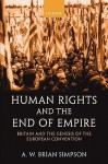 Human Rights and the End of Empire: Britain and the Genesis of the European Convention - A.W. Brian Simpson
