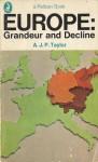 Europe: Grandeur and Decline - A.J.P. Taylor