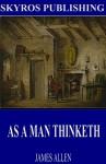 As a Man Thinketh - James Allen