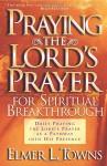 Praying the Lord's Prayer for Spiritual Breakthrough - Elmer L. Towns, Yonggi Cho
