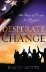Desperate for Change: 40 Days of Prayer for America - David Butts