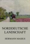 Norddeutsche Landschaft: Erweiterte Ausgabe (German Edition) - Hermann Masius