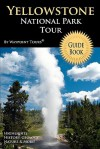 Yellowstone National Park Tour Guide Book: Your Personal Tour Guide for Yellowstone Travel Adventure! - Waypoint Tours