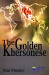 The Golden Khersonese: Studies in the Historical Geography of the Malay Peninsula Before A.D. 1500 - Paul Wheatley