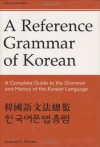 Reference Grammar of Korean: A Complete Guide to the Grammar and History of the Korean Language - Samuel E. Martin