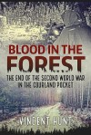 Blood in the Forest: The End of the Second World War in the Courland Pocket - Vincent Hunt
