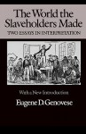 The World the Slaveholders Made: Two Essays in Interpretation - Eugene D. Genovese