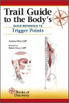 Trail Guide to the Body's Quick Reference to Trigger Points - Andrew R. Biel