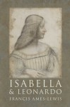 Isabella and Leonardo: The Artistic Relationship between Isabella d�Este and Leonardo da Vinci, 1500-1506 - Francis Ames-Lewis