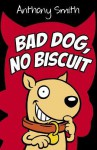 Bad Dog, No Biscuit - Anthony Smith