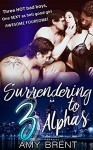 ROMANCE: MENAGE ROMANCE: Surrendering to 3 Alphas (Foursome Alpha Male Bisexual MMMF First Time Romance Stories) (Menage Contemporary Women's Fiction Short Stories) - Amy Brent