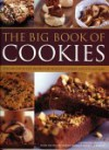 The Big Book of Cookies: Over 100 Step-By-Step Recipes for Delicious Cookies, Biscuits and Bars - Catherine Atkinson