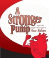 A Stronger Pump: A Guide for People with All Types of Heart Failure - Julia Ann Purcell