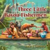 Three Little Bayou Fishermen - Julie T. Lamana