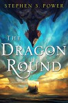 The Dragon Round - Stephen S. Power