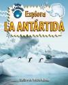 Explora la Antartida - Bobbie Kalman, Rebecca Sjonger