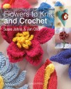 Flowers to Knit & Crochet - Jan Ollis, Susie Johns