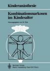 Kombinationsnarkosen Im Kindesalter - Wolfgang Dick, K. van Ackern, K.-H. Altemeyer, T. Fösel, U. Bauer-Miettinen, P. Dangel, J. Hausdörfer, J. Holzki, G. Kraus, H. Stopfkuchen, H. Gervais, F. Mertzlufft, E. Breucking, M. Semsroth