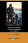 With the French in France and Salonika (Illustrated Edition) (Dodo Press) - Richard Harding Davis