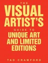 The Visual Artist's Guide to: Unique Art and Limited Editions - Tad Crawford
