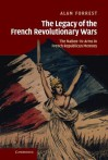 The Legacy of the French Revolutionary Wars: The Nation-In-Arms in French Republican Memory - Alan Forrest