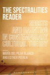 The Spectralities Reader: Ghosts and Haunting in Contemporary Cultural Theory - del Pilar Blanco, Maria, Esther Peeren