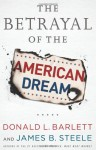 The Betrayal of the American Dream - Donald L. Barlett, James B. Steele
