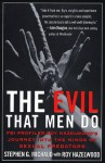 The Evil That Men Do: FBI Profiler Roy Hazelwood's Journey into the Minds of Sexual Predators - Stephen G. Michaud, Roy Hazelwood