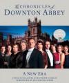 The Chronicles of Downton Abbey: A New Era - Jessica Fellowes, Matthew Sturgis, Julian Fellowes