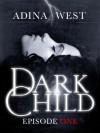 Dark Child: Episode 1 - Adina West