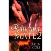 Reluctant Mate 2 - Eden Cole