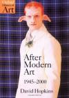 After Modern Art 1945-2000 (Oxford History of Art) - David Hopkins