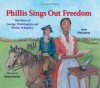 Phillis Sings Out Freedom: The Story of George Washington and Phillis Wheatley - Ann Malaspina, Susan Keeter