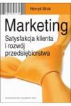 Marketing. Satysfakcja klienta i rozwój przedsiębiorstwa - Henryk Mruk