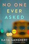 No One Ever Asked - Katie Ganshert