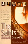 The Saints, Humanly Speaking: The Personal Letters of St. Teresa of Avila, St. Thomas More, St. Ignatius Loyola, St. Therese of Lisieux, St. Francis de Sales and Many More - Felicitas Corrigan