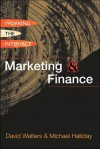 Marketing & Finance: Working the Interface - David Walters, Michael Halliday