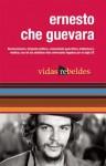 Che Guevara: Vidas Rebeldes - Ernesto Guevara, Maria Del Carmen Ariet Garcia