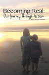Becoming Real: Our Journey Through Autism - Carolyn Johnson