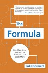 The Formula: How Algorithms Solve All Our Problems . . . and Create More - Luke Dormehl